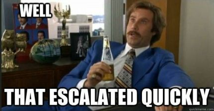ron burgundy that escalated quickly